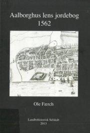 Image of   Aalborghus Lens Jordebog 1562 - Ole Færch - Bog