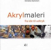 Image of   Akrylmaleri - Fra Ide Til Udtryk - Christina Kjelsmark - Bog