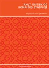 akut, kritisk og kompleks sygepleje - bog