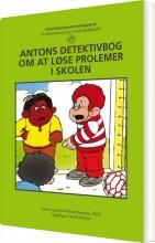 Image of   Antons Detektivbog Om At Løse Problemer I Skolen - Carolyn Webster-stratton - Bog