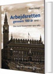 arbejdsretten gennem 100 år. bind 1 - bog