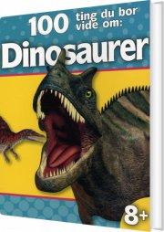 100 ting du bør vide om: dinosaurer - bog