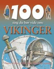 100 ting du bør vide om: vikinger - bog