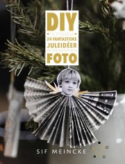diy - 24 fantastiske juleidéer med dine egne personlige foto - bog