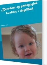 barndom og pædagogisk kvalitet i dagtilbud - bog