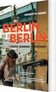 berlin, berlin - steder, skæbner og historier - bog