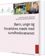 børn; unge og forældres møde med sundhedsvæsenet - bog