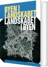 byen i landskabet - landskabet i byen - bog