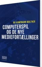 computerspil og de nye mediefortællinger - bog