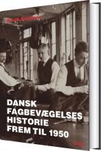 dansk fagbevægelses historie frem til 1950 - bog