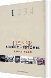 dansk mediehistorie mediernes forhistorie og 1840-1880 - bog
