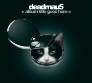 deadmau5 - >album title goes here< - cd