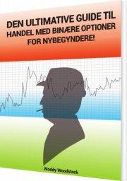 den ultimative guide til handel med binære optioner, for nybegyndere! - bog