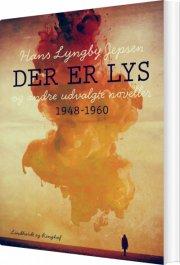 der er lys og andre udvalgte noveller 1948-60 - bog