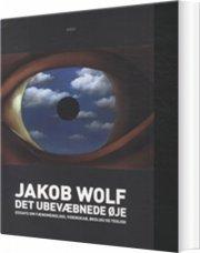 Det Ubevæbnede øje - Jakob Wolf - Bog