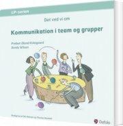 det ved vi om kommunikation i team og grupper - bog