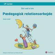 det ved vi om pædagogisk relationsarbejde - bog