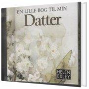En Lille Bog Til Min Datter - Helen Exley - Bog