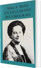 Image of   En Ufuldendt Selvbiografi - Alice A. Bailey - Bog
