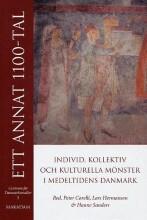 Ett Annat 1100-tal: Individ, Kollektiv Och Kulturella Mönster I Medeltidens Danmark - Hanne Sanders - Bog