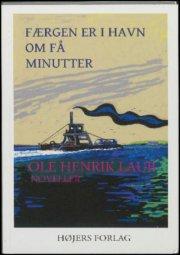 Image of   Færgen Er I Havn Om Få Minutter - Ole Henrik Laub - Bog