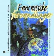 fantastiske forvandlinger børnelitteraturhistorie for 5.-6. klasse - bog
