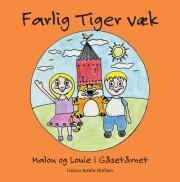 farlig tiger væk - malou og louie i gåsetårnet - bog