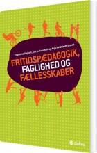 fritidspædagogik, faglighed og fællesskaber - bog