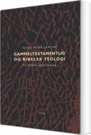 Image of   Gammeltestamentlig Og Bibelsk Teologi - Niels Peter Lemche - Bog
