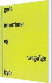 gode intentioner og uregerlige byer - bog