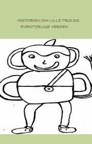 historien om lille trolds eventyrlige verden - bog