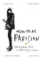 how to be parisian - kærlighed, stil & dårlige vaner - bog