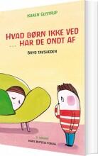 hvad børn ikke ved ... har de ondt af - bog