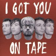 I Got You On Tape - I Got You On Tape - CD