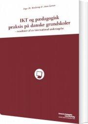 ikt og pædagogisk praksis på danske grundskoler - bog