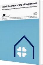 indeklimamærkning af byggevarer¤faglig og teknisk dokumentation af en prototypeordning - bog