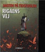 Image of   Jagten På Tidsfuglen 7: Rigaens Vej - Le Tendre - Tegneserie