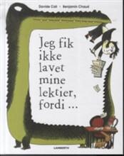Image of   Jeg Fik Ikke Lavet Mine Lektier Fordi - Davide Calì - Bog
