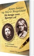 jeppe aakjær og marie bregendahl. så længe vore hjerter vil - bog