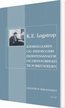 kierkegaaards og heideggers eksistensanalyse og dens forhold til forkyndelsen - bog