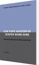 kim fupz aakeson og jesper wung-sung. portrætsamtaler og novelleanalyser - bog