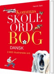 kommas skoleordbog dansk - over 2800 illustrerede ord - bog
