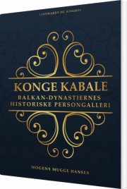 konge kabale : balkan-dynastiernes historiske persongalleri - bog