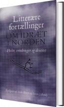 litterære fortællinger om idræt i norden - bog