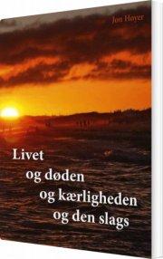 livet og døden og kærligheden og den slags - bog