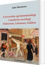 livsverden og fænomenologi i moderne sociologi - bog