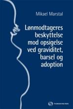 lønmodtageres beskyttelse mod opsigelse ved graviditet, barsel og adoption - bog