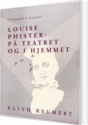 louise phister: på teatret og i hjemmet - bog