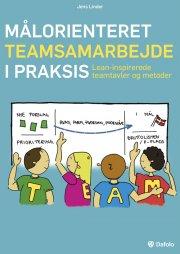 målorienteret teamsamarbejde i praksis. lean-inspirerede teamtavler og metoder  - inkl. digitale redskaber/hjemmeside