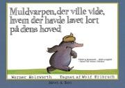 Image of   Muldvarpen, Der Ville Vide, Hvem Der Havde Lavet Lort På Dens Hoved - Werner Holzwarth - Bog